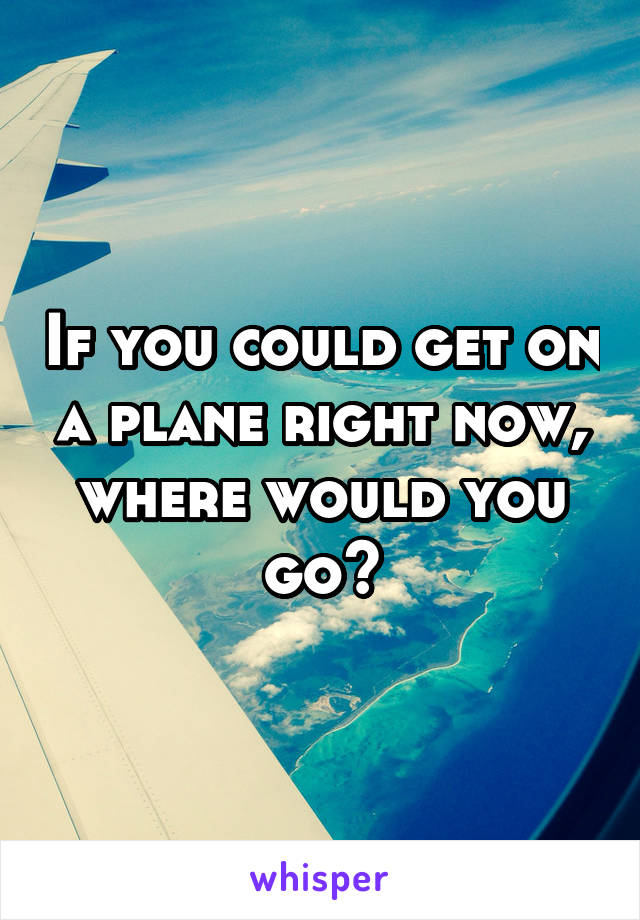 Where would you go??