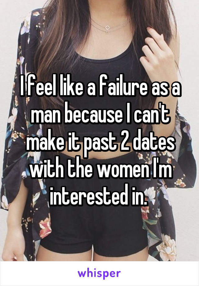 I feel like a failure as a man because I can