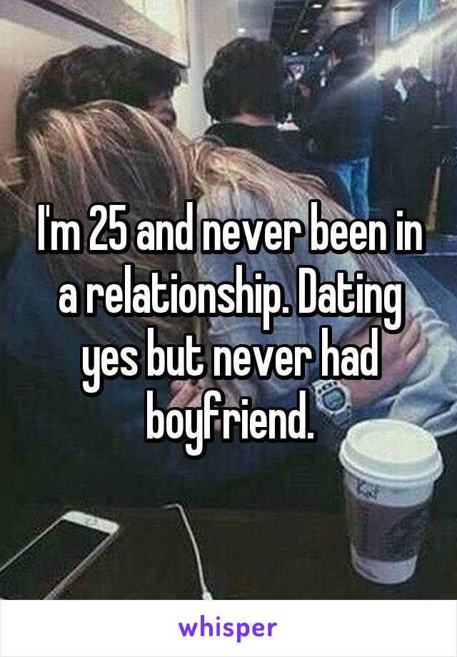 25 And Never Been In A Relationship