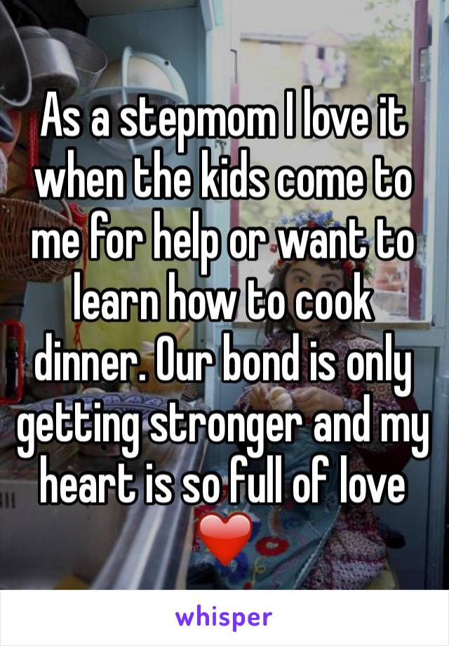 As a stepmom I love it when the kids come to me for help or want to learn how to cook dinner. Our bond is only getting stronger and my heart is so full of love ❤️