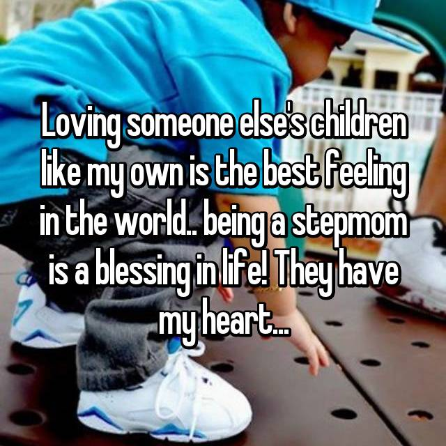 Loving someone else's children like my own is the best feeling in the world.. being a stepmom is a blessing in life! They have my heart...