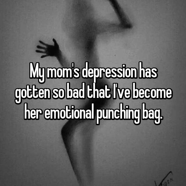 My mom's depression has gotten so bad that I've become her emotional punching bag.
