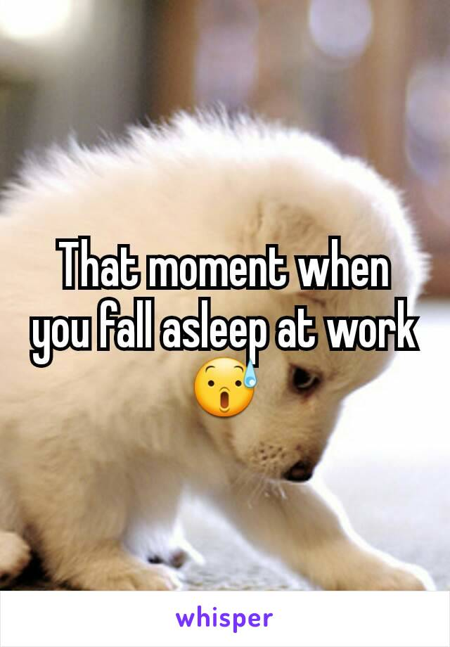 that moment when you fall asleep at work