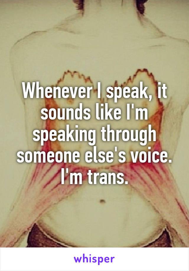 Whenever I speak, it sounds like I