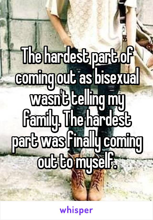 The hardest part of coming out as bisexual wasn