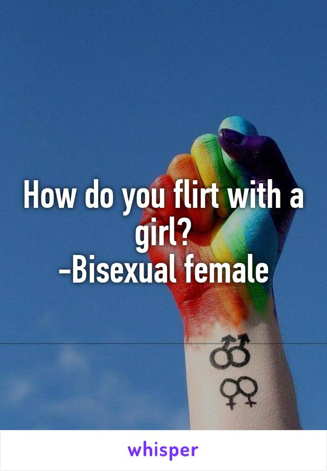 Flirting Tips Guaranteed to Win Over a Bisexual Woman