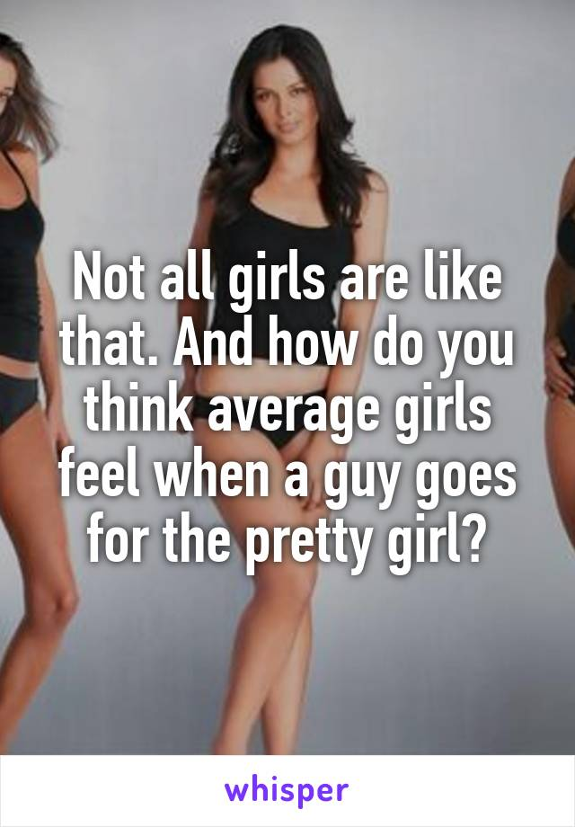 pretty girl dating average guy What to expect when dating a korean guy it seems like korean guys are in demand because many of my single girlfriends pretty or for girls being cute and having.