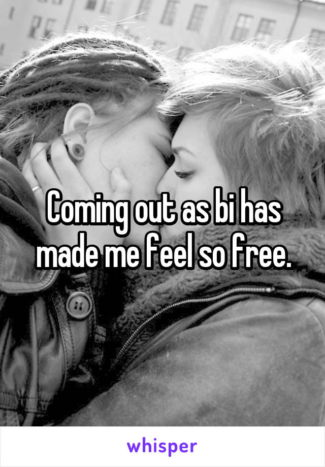 Coming out as bi has made me feel so free.