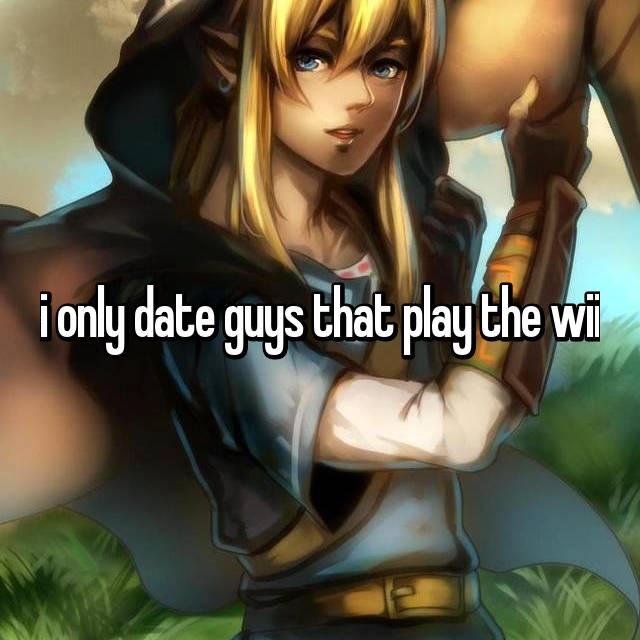 i only date guys that play the wii