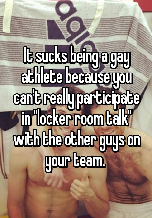 It sucks being a gay athlete because you can