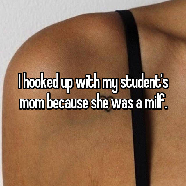 I hooked up with my student's mom because she was a milf.