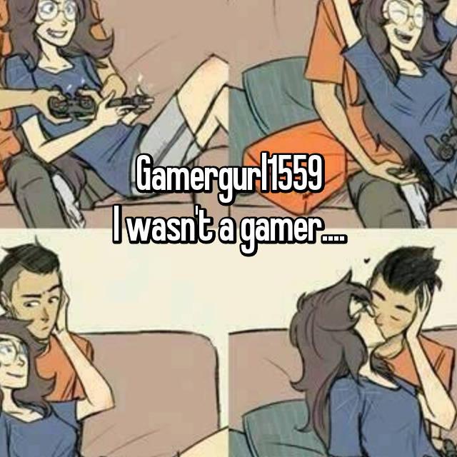 Gamergurl1559 I wasn't a gamer.... 😶🙄