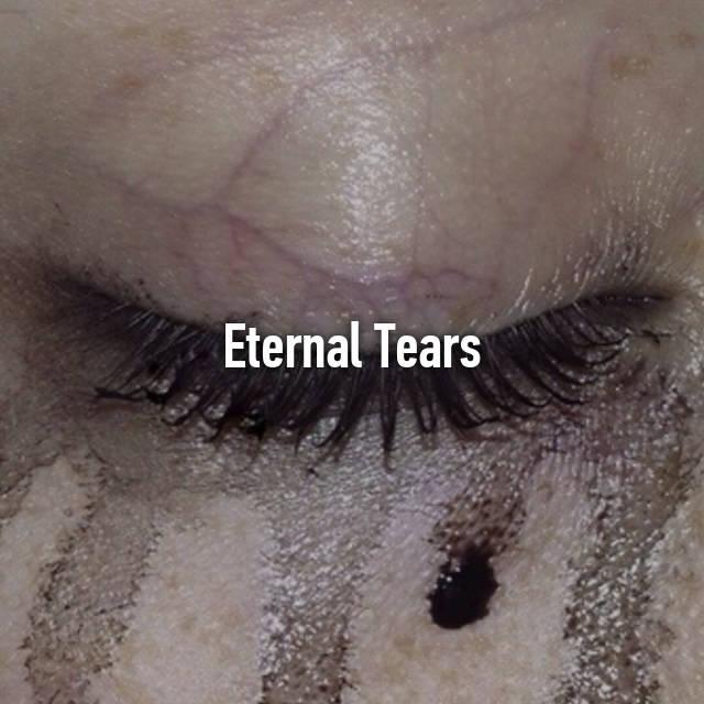 Eternal Tears 😓
