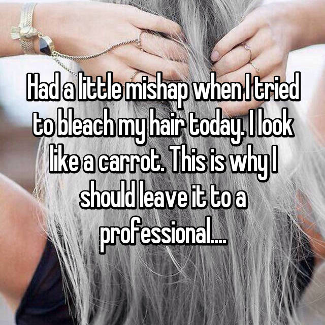 Had a little mishap when I tried to bleach my hair today. I look like a carrot. This is why I should leave it to a professional....