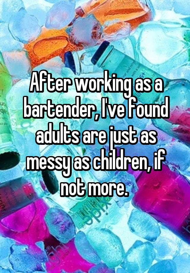 After working as a bartender, I