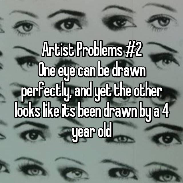 Artist Problems #2 One eye can be drawn perfectly, and yet the other looks like its been drawn by a 4 year old