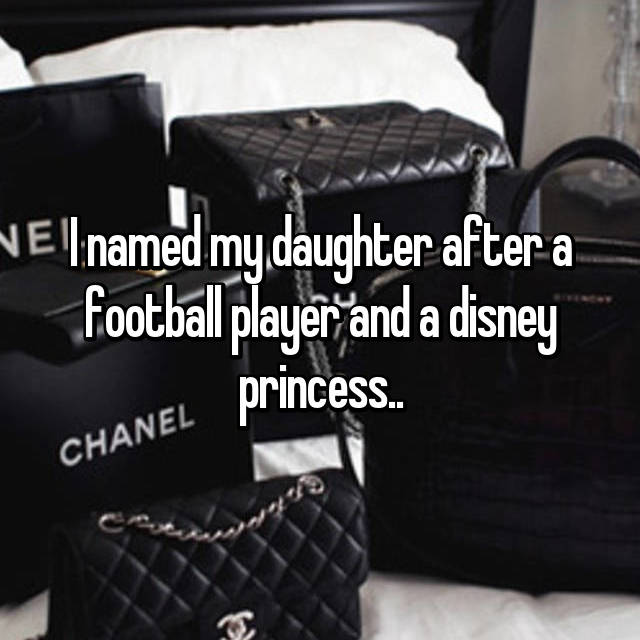 I named my daughter after a football player and a disney princess..
