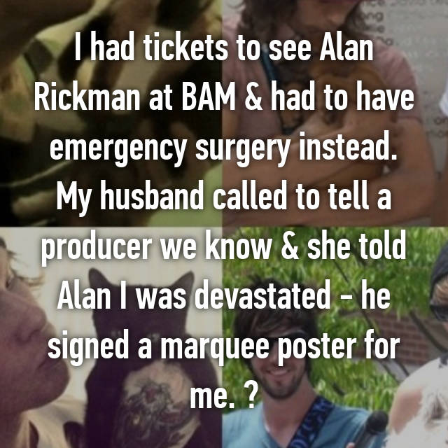 I had tickets to see Alan Rickman at BAM & had to have emergency surgery instead. My husband called to tell a producer we know & she told Alan I was devastated - he signed a marquee poster for me. ♡