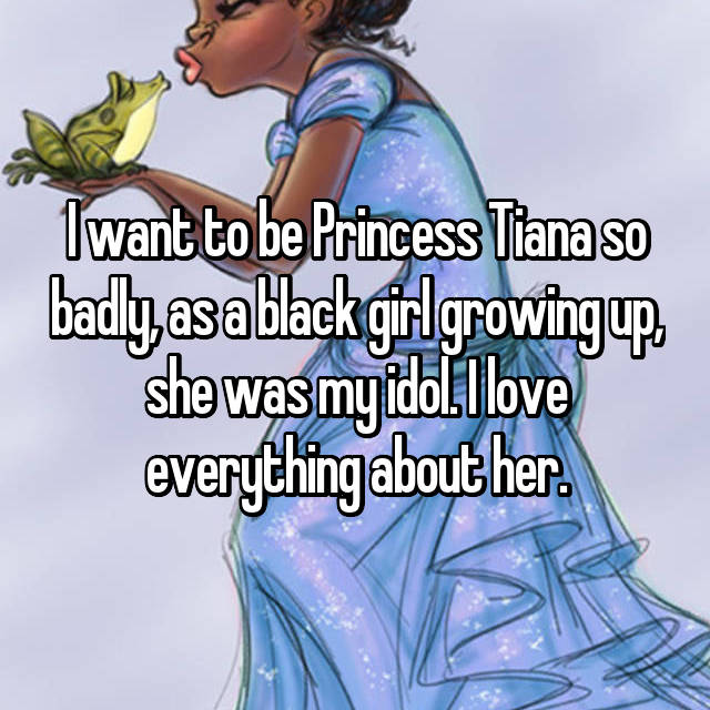 I want to be Princess Tiana so badly, as a black girl growing up, she was my idol. I love everything about her.