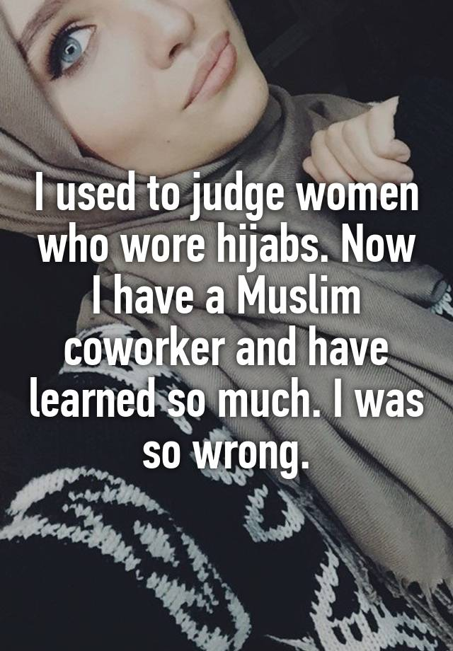 I used to judge women who wore hijabs. Now I have a Muslim coworker and have learned so much. I was so wrong.