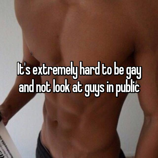 It's extremely hard to be gay and not look at guys in public 😒