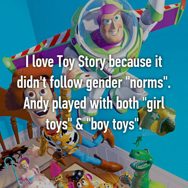 """I love Toy Story because it didn't follow gender """"norms"""". Andy played with both """"girl toys"""" & """"boy toys""""."""