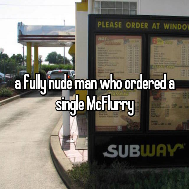 a fully nude man who ordered a single McFlurry
