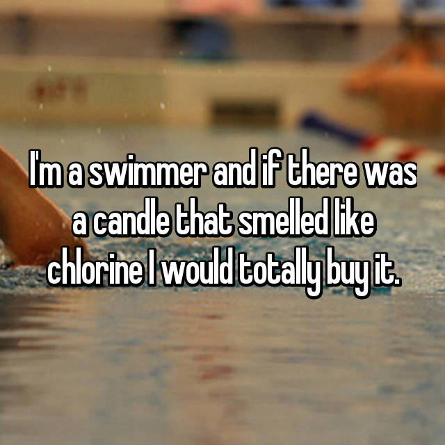 I'm a swimmer and if there was a candle that smelled like chlorine I would totally buy it.