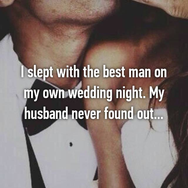 I slept with the best man on my own wedding night. My husband never found out...