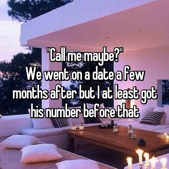 """""""Call me maybe?"""" We went on a date a few months after but I at least got his number before that 👌🏼"""