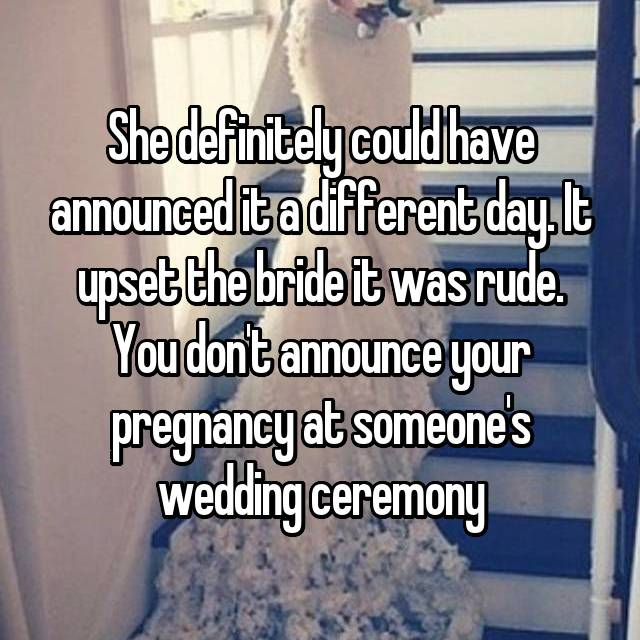 She definitely could have announced it a different day. It upset the bride it was rude. You don't announce your pregnancy at someone's wedding ceremony
