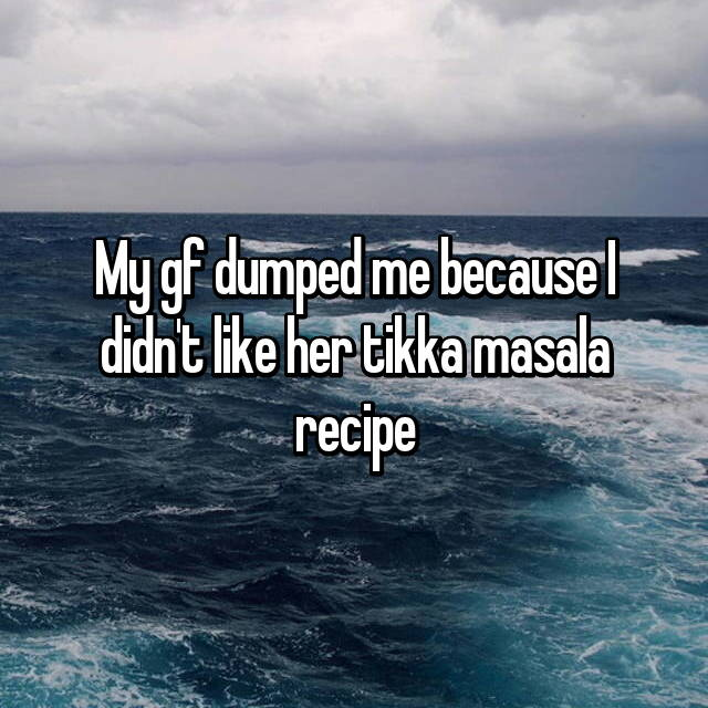My gf dumped me because I didn't like her tikka masala recipe