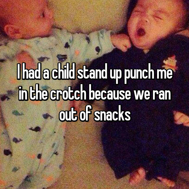 I had a child stand up punch me in the crotch because we ran out of snacks