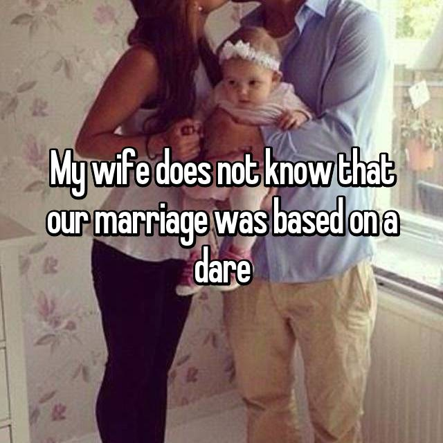 My wife does not know that our marriage was based on a dare