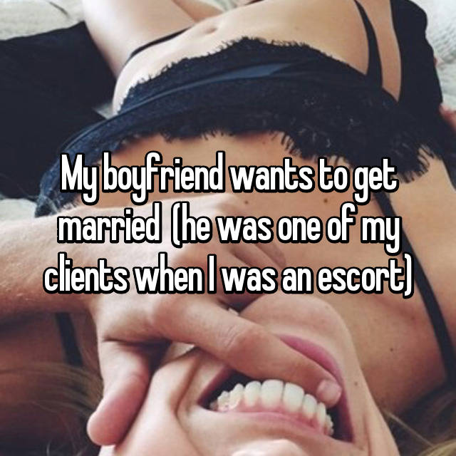 My boyfriend wants to get married 😕 (he was one of my clients when I was an escort)😔