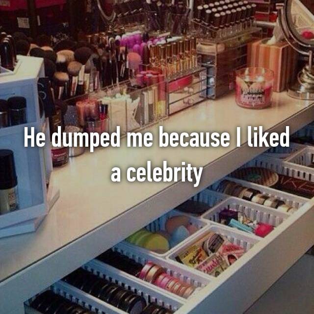 He dumped me because I liked a celebrity