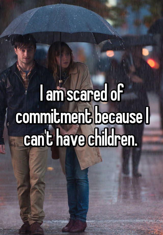 I am scared of commitment because I can