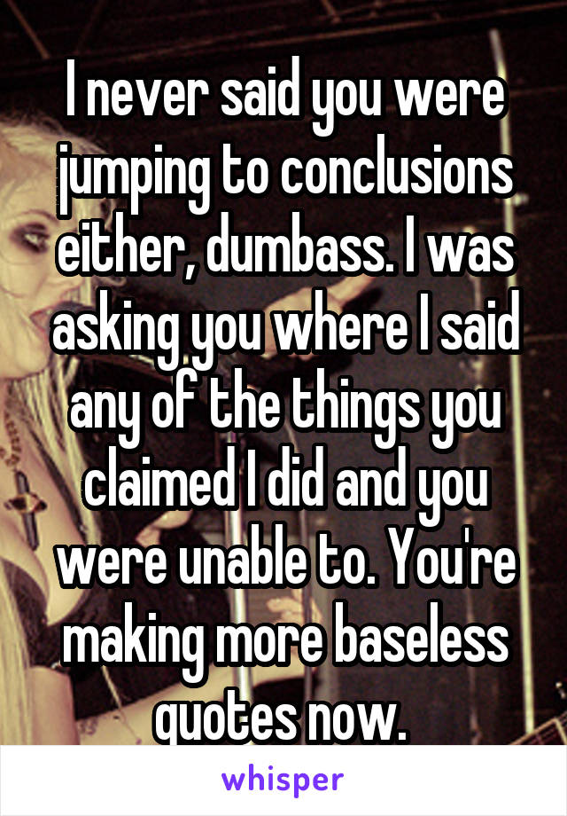 Jumping To Conclusions Quotes Amusing I Never Said You Were Jumping To Conclusions Either Dumbassi