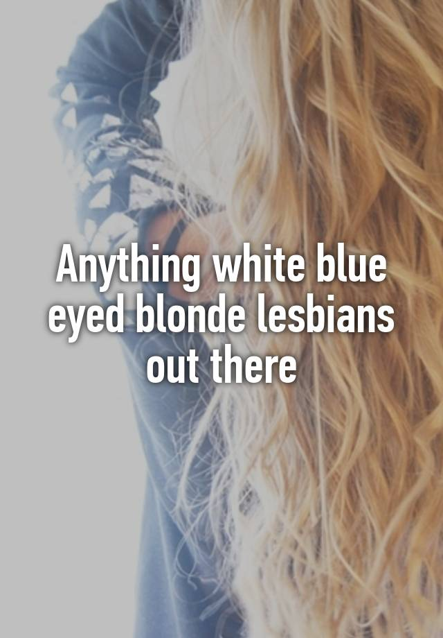 White Blonde Lesbians