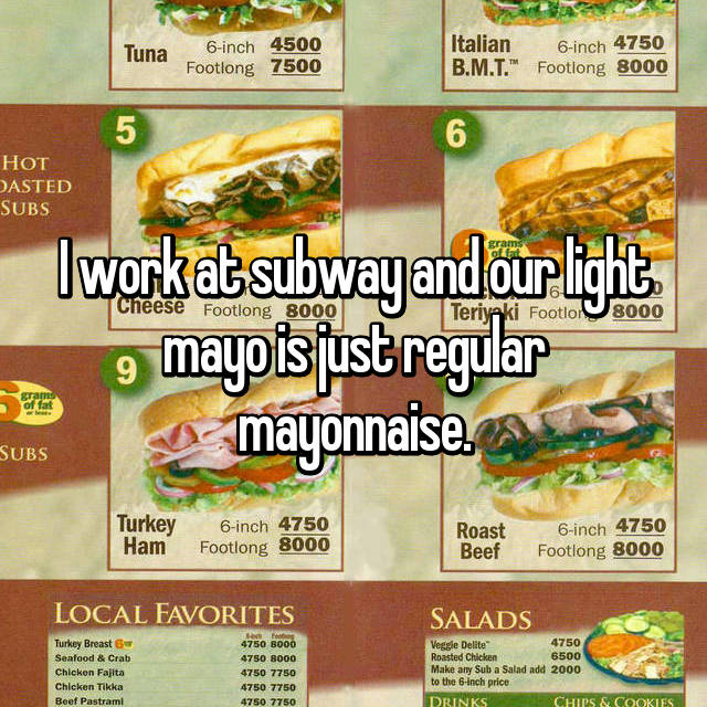 I work at subway and our light mayo is just regular mayonnaise.
