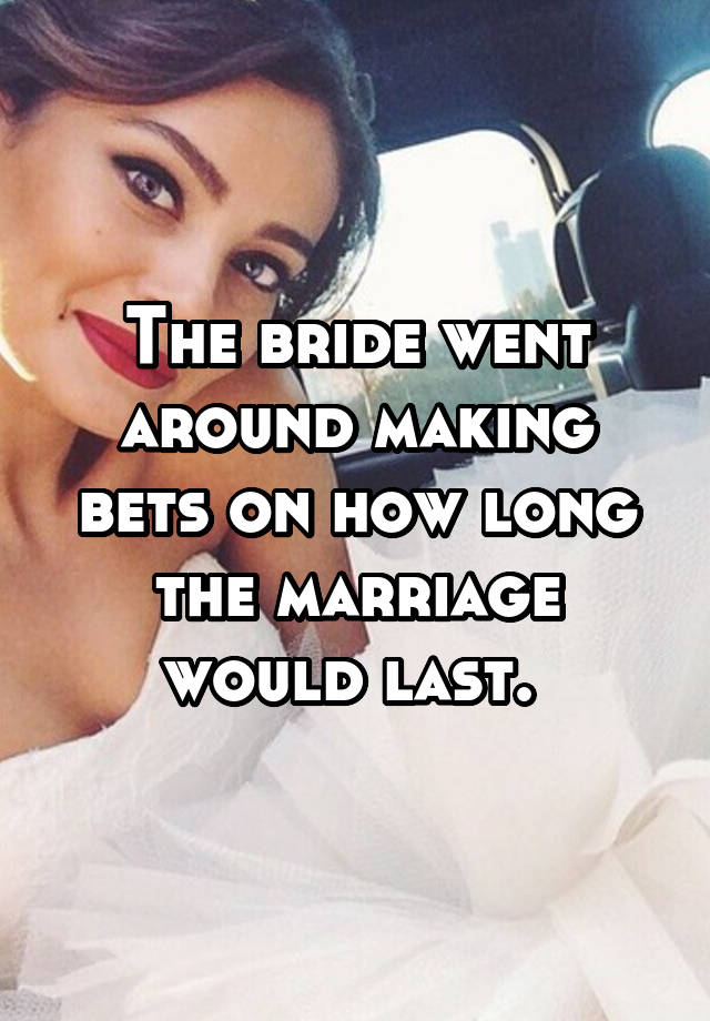 The bride went around making bets on how long the marriage would last.