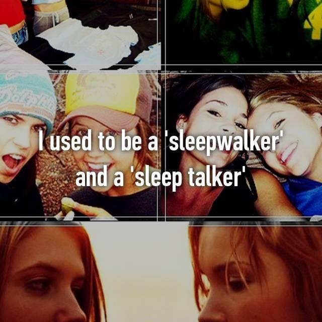 I used to be a 'sleepwalker' and a 'sleep talker' 😁