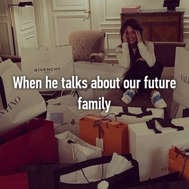 When he talks about our future family 👪