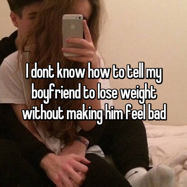 I dont know how to tell my boyfriend to lose weight without making him feel bad