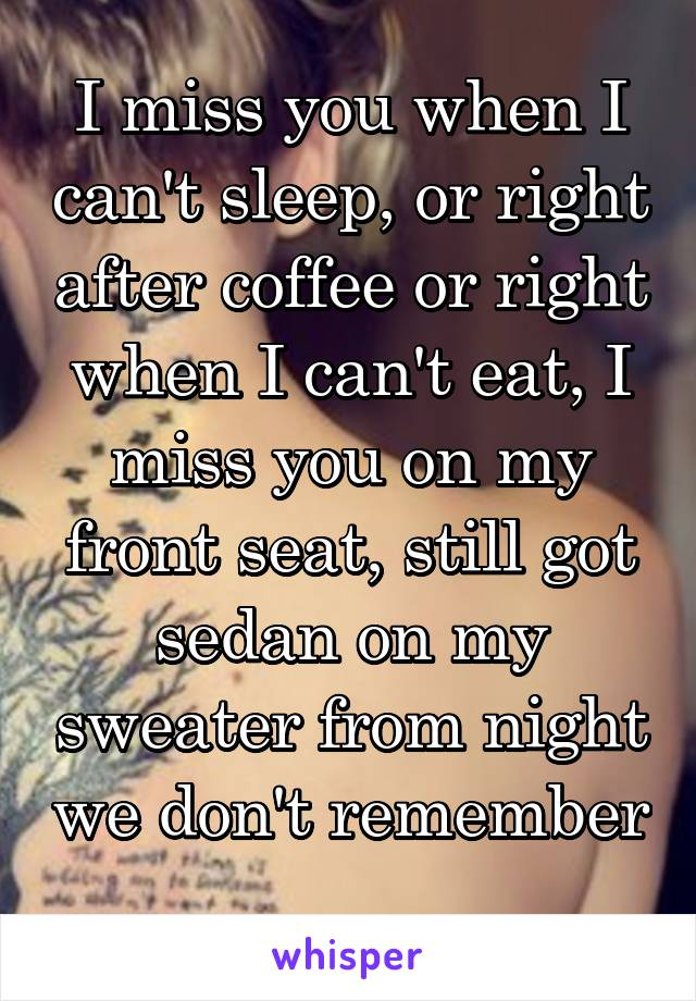 I Miss You When I Can T Sleep Or Right After Coffee Or Right When