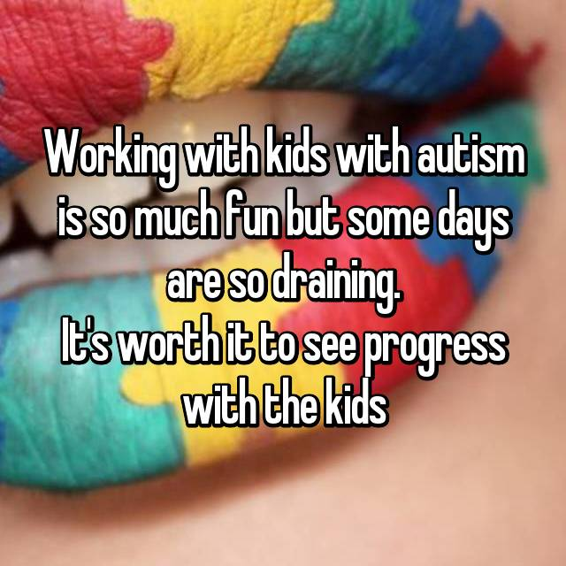 Working with kids with autism is so much fun but some days are so draining. It's worth it to see progress with the kids