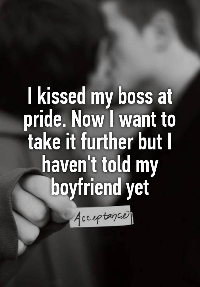 I kissed my boss at pride. Now I want to take it further but I haven
