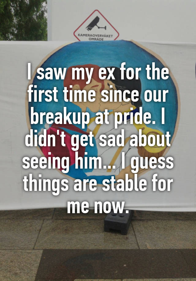 I saw my ex for the first time since our breakup at pride. I didn