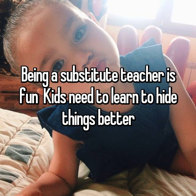 Being a substitute teacher is fun 😂 Kids need to learn to hide things better 😂