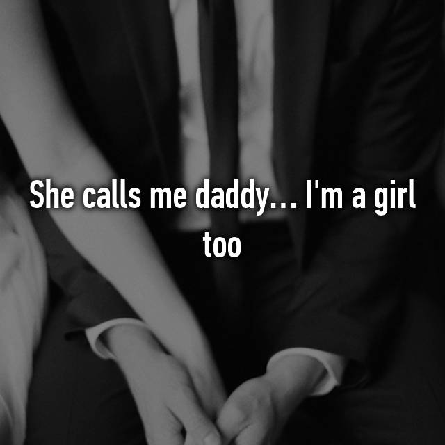 She calls me daddy… I'm a girl too